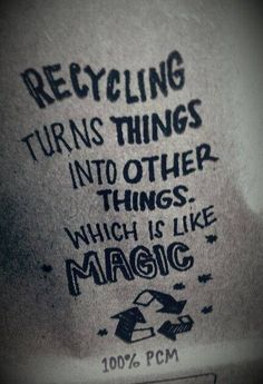 Recycling turns things into other things which is like magic