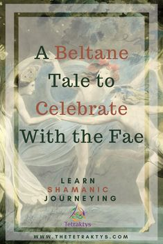 A Beltane Tale to Celebrate With the Faeries - Learn Shamanic Journeying Wiccan, Magick, Walpurgis Night, Traditional Witchcraft, Vernal Equinox, Sabbats, Beltane, Book Of Shadows, Light And Shadow