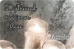 Distressed Mirror Glass Tutorial or Mercury Glass. My take on how to take plain old bare glass and turn it into something classy and beautiful on the cheap.