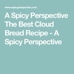 A Spicy Perspective The Best Cloud Bread Recipe - A Spicy Perspective