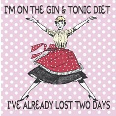 I'm on the Gin & Tonic Diet.  I've already lost two days