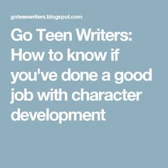 Go Teen Writers: How to know if you've done a good job with character development