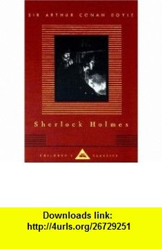 Sherlock Holmes Childrens Classics (Everymans Library Childrens Classics) (9780679451044) Sir Arthur Conan Doyle , ISBN-10: 0679451048  , ISBN-13: 978-0679451044 ,  , tutorials , pdf , ebook , torrent , downloads , rapidshare , filesonic , hotfile , megaupload , fileserve