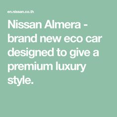 Nissan Almera - brand new eco car designed to give a premium luxury style. Nissan Almera, Luxury Fashion, Brand New, News, Car, Closet, Design, Style, Swag