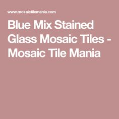 Blue Mix Stained Glass Mosaic Tiles - Mosaic Tile Mania