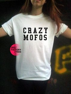 Crazy Mofos T Shirt White Womens Mens Unisex by ZEEFACTORYTEES, £8.99