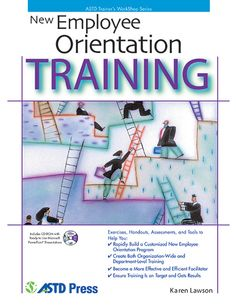 New Employee Orientation Training by Karen Lawson | Practical, hands-on guidance that you will put to use immediately to develop effective programs at both the organizational and departmental levels.