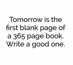 "New Year 2015 - ""Tomorrow is the first blank page of a 365 page book. Write a good one."" xo"