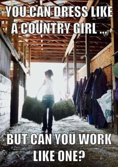 """Half the """"country girls"""" can't even lift a bale of hay. all y'all are damnn funny to watch though. Real Country Girls, Country Girl Life, Country Strong, Country Girl Quotes, Cute N Country, Girl Sayings, Southern Quotes, Farm Girl Quotes, Country Music"""