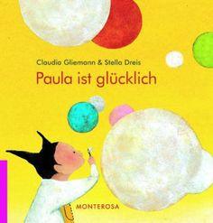 Meistens sind es die ganz einfachen Dinge, die glücklich machen... Einfach zauberhaft: Paula ist glücklich von Claudia Gliemann (Text) und Stella Dreis (Ill.). Monterosa Verlag, ab 4