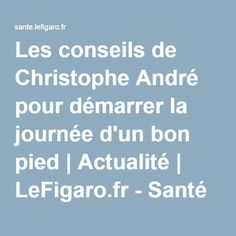Les conseils de Christophe André pour démarrer la journée d'un bon pied | Actualité | LeFigaro.fr - Santé