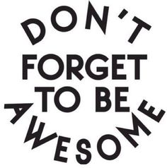 Don't forget to be awesome. #OCmotto