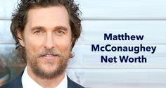 Matthew McConaughey Net Worth 2017:Movies, Comedy, Oscar, Family and a Turn For the Dramatic