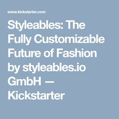 io GmbH is raising funds for Styleables: The Fully Customizable Future of Accessories on Kickstarter! Make A new kind of fashion-forward wearable tech Up Styles, Future, Accessories, Fashion, Moda, Future Tense, Fashion Styles, Fashion Illustrations, Fashion Models