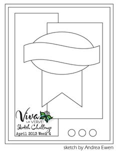 Viva la Verve! April Week 4 Card Sketch - {4/19/13-4/25/13} Designed by Andrea Ewen #vervestamps #vivalaverve #cardsketches
