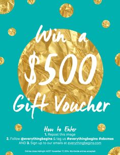 WIN!  Win a $500 Gift Voucher from Everything Begins.  See the image for details to enter on Instagram/Facebook or for extra entries, BOTH!
