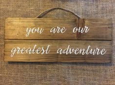 Neutral nursery decor // you are our greatest adventure {travel, rustic, outdoors, stained, wood sign, vinyl}