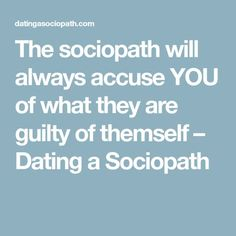 The sociopath will always accuse YOU of what they are guilty of themself – Dating a Sociopath