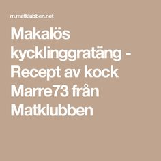 Makalös kycklinggratäng - Recept av kock Marre73 från Matklubben