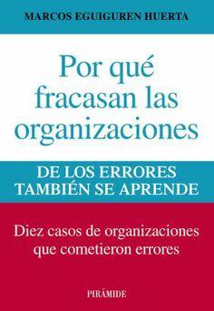 Por qué fracasan las organizaciones: de los errores también se aprende: diez casos de organizaciones que cometieron errores. Máis información no catálogo: http://kmelot.biblioteca.udc.es/record=b1508455~S1*gag