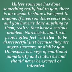 Disrespect. Always expect it when dealing with a narc or an abusive person. It makes them feel big and tough.