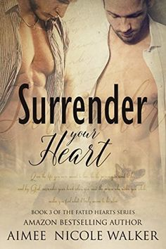 Surrender Your Heart  (Fated Hearts Series, Book #3) -- Aimee Nicole Walker
