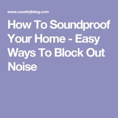 How To Soundproof Your Home - Easy Ways To Block Out Noise