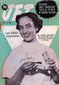 Jeanne C, Sinkford, D.D.S., Ph.D.; first female dean of an American dental school, Howard Univesity, 1953 Phi Beta Kappa Howard University graduate with a degree in psychology and chemistry; 1958 graduate of Howard University College of Dentistry (Dr Jeanne Sinkford, First Woman to Top Dental Class at Howard in 73 Years - Jet Magazine, July 10, 1958 by vieilles_annonces, via Flickr)