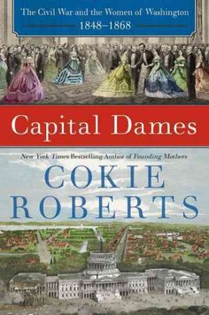 Capital Dames by Cokie Roberts ... A companion to the best-selling Founding Mothers and Ladies of Liberty documents the experiences, influence and contributions of women during the American Civil War. Find this book @ your Library here http://hpl.iii.com:2088/record=b1242415~S1