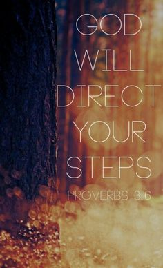 God will direct your steps - would like this as a tattoo on my foot.  ♥