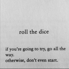 If you're going to try, go all the way. Give it 110%. Otherwise, don't even start!