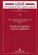 Studies in cognitive corpus linguistics / Barbara Lewandowska-Tomaszczyk, Katarzyna Dziwirek, eds - Frankfurt am Main : Peter Lang, cop. 2009