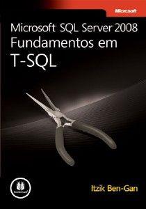 Microsoft SQL Server 2008 - Fundamentos em T-SQL de Itzik Ben-Gan.   Livro excelente para quem quer aprender ou se especializar na linguagem T-SQL. Mais um oficial da série Microsoft Press.    Uma observação a ser exposta aqui por mim:    O livro é de leitura agradável, porém demorada, pois em todo ele os exercícios são dados a cada explicação.    Link da editora:  http://www.grupoa.com.br/site/exatas-sociais-e-aplicadas/2/71/78/3775/3776/0/microsoft-sql-server-2008-fundamentos-em-t-sql.aspx
