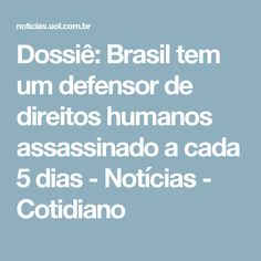 Dossiê: Brasil tem um defensor de direitos humanos assassinado a cada 5 dias - Notícias - Cotidiano