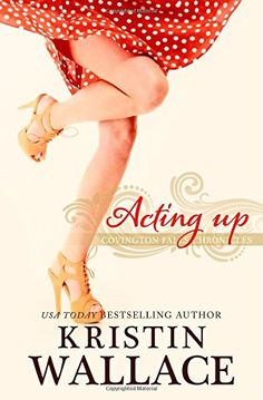 Acting Up: Covington Falls Chronicles (Volume 2) by Kristin Wallace http://www.amazon.com/dp/1503026779/ref=cm_sw_r_pi_dp_BsOgvb0ZZVEJX