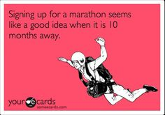 Running Humor #74: Signing up for a marathon seems like a good idea when it is 10 months away.