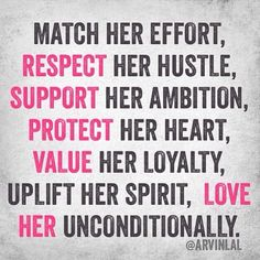 Match her effort, Respect her hustle, Support her ambition, Protect her heart, Value her loyalty, Uplift her spirit, Love her unconditionally