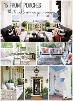 15 Front Porches That Will Make You Swoon - WOW - love these!