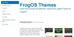 FrogOS Themes. Learn how to build an effective, robust and usable Theme for FrogOS. FrogOS Themes are a collection of files that work together to create design and functionality for a site. Each Theme may be different, offering many choices for site owners to instantly change the look of their website. Download the base Boilerplate files to get started.