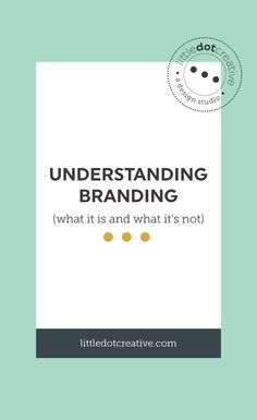 Understanding branding (what it is and what it's not) on www.littledotcreative.com