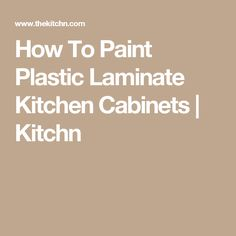 How To Paint Plastic Laminate Kitchen Cabinets   Kitchn