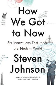"""How We Got to Now: Six Innovations That Made the Modern World Steven Johnson Steven Johnson on the """"hummingbird effect"""" and how Galileo invented time, giving rise to the modern tyranny of the clock – fascinating read: Great Books, New Books, Books To Read, Reading Lists, Book Lists, Reading Nook, Best Science Books, Best Books Of 2014, Social Media Books"""