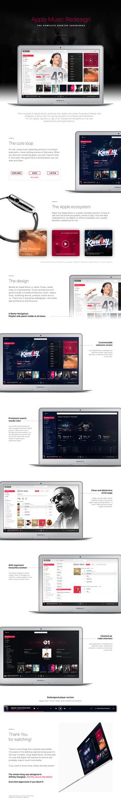 This concept of Apple Music redesign. It explores how Apple can make its product better and integrate it more with its vast ecosystem of software and hardware. I based my thoughts on my own experiences and expectations.