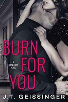 """""""Burn for You."""" J.T. Geissinger,"""