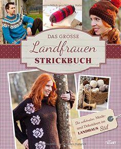 Das große Landfrauen-Strickbuch: Die schönsten Mode- und Dekoideen im Landhaus-Stil: Amazon.de: Bücher