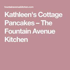 Kathleen's Cottage Pancakes – The Fountain Avenue Kitchen