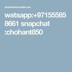 watsapp:+971555858661 snapchat :chohant850