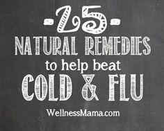 25 Natural Remedies For Treating Colds And Flu...http://homestead-and-survival.com/25-natural-remedies-for-treating-colds-and-flu/