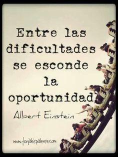 Entre las dificultades se esconde la oportunidad. Albert Einstein