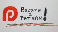 BECOME A PATRON ! ! !